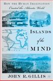 Islands of the Mind : How the Human Imagination Created the Atlantic World, Gillis, John, 0230620868