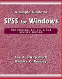 A Simple Guide to SPSS for Windows : Versions 8.0, 9.0, and 10.0, Kirkpatrick, Lee A. and Feeney, Brooke C., 0534580866