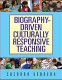 Biography-Driven Culturally Responsive Teaching, Herrera, Socorro Guadalupe, 0807750867