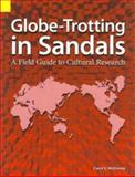 Globe-Trotting in Sandals : A Field Guide to Cultural Research, McKinney, Carol V., 1556710860
