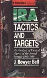 IRA Tactics and Targets : An Analysis of Tactical Aspects of the Armed Struggle, Bell, J. Bowyer, 1853710865