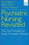Psychiatric Nursing Revisited : The Care Provided for Acute Psychiatric Patients, Higgins, Ray and Hurst, Keith, 1861560869