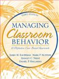 Managing Classroom Behavior : A Reflective, Case-Based Approach, Kauffman, James M. and Mostert, Mark P., 0205340865