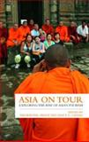 Asia on Tour : Exploring the Rise of Asian Tourism, Winter, Tim, 0415460867