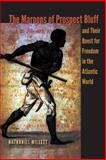 The Maroons of Prospect Bluff and Their Quest for Freedom in the Atlantic World, Millett, Nathaniel, 0813060869