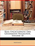 Real-Encyclopadie Der Gesammten Heilkunde, Volume 13, Anonymous and Anonymous, 1147520860