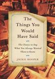 The Things You Would Have Said, Jackie Hooper, 1594630860