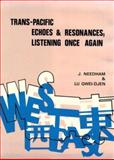 Trans-Pacific Echoes and Resonance : Listening Once Again, Needham, Joseph and Gwei-Djen, 9971950863