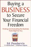 Buying a Business to Secure Your Financial Freedom : Finding and Evaluating the Business That's Right for You, Pendarvis, Edward T., 0071450866