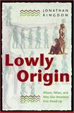 Lowly Origin : Where, When, and Why Our Ancestors First Stood Up, Kingdon, Jonathan, 0691050864