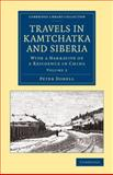 Travels in Kamtchatka and Siberia: Volume 2 : With a Narrative of a Residence in China, Dobell, Peter, 1108070868