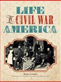 Life in Civil War America, Michael J. Varhola, 1440310866