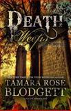 Death Weeps, Tamara Rose Blodgett, 1475200862