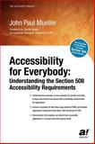 Accessibility for Everybody : Understanding the Section 508 Accessibility Requirements, Mueller, John Paul, 1590590864