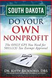 South Dakota Do Your Own Nonprofit : The ONLY GPS You Need for 501c3 Tax Exempt Approval, Bickford, Kitty, 1633080862