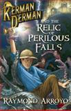 Kerman Derman and the Relic of Perilous Falls, Raymond Arroyo, 162157086X