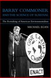 Barry Commoner and the Science of Survival : The Remaking of American Environmentalism, Egan, Michael, 0262050862