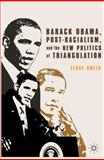 Barack Obama, Post-Racialism, and the New Politics of Triangulation, Terry Smith, 1137380861