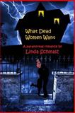 What Dead Women Want, Linda Schmalz, 1468040863