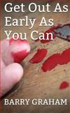 Get Out As Early As You Can, Barry Graham, 1475110863