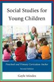 Social Studies for Young Children : Preschool and Primary Curriculum Anchor, Mindes, Gayle, 147580086X