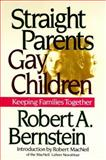 Straight Parents, Gay Children : Inspiring Families to Live Honestly and with Greater Understanding, Bernstein, Robert A., 1560250860