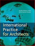 International Practice for Architects, Perkins, L. Bradford and Perkins Eastman Architects Staff, 0471760870