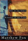 Sins of the Spirit, Blessings of the Flesh, Matthew Fox, 0609600877
