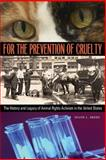 For the Prevention of Cruelty : The History and Legacy of Animal Rights Activism in the United States, Beers, Diane L., 0804010870