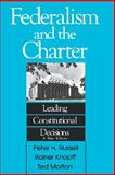 Federalism and the Charter : Leading Constitutional Decisions, Russell, Peter H. and Knopff, Rainer, 0886290872