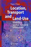 Location, Transport and Land-Use : Modeling Spatial-Temporal Information, Chan, Yupo, 3540210873