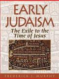 Early Judaism from the Exile to the Time of Jesus, Murphy, Frederick James, 1565630874
