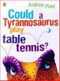Could a Tyrannosaurus Play Table Tennis?, Andrew Plant, 0143500872