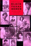 Black Texas Women : 150 Years of Trial and Triumph, Winegarten, Ruthe, 0292790872