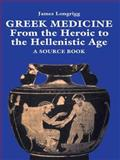 Greek Medicine : From the Heroic to the Hellenistic Age: A Source Book, , 0415920876
