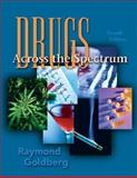 Drugs Across the Spectrum, Goldberg, Raymond, 0534580874