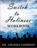 Switch to Holiness Workbook, Amanda Goodson, 0692200878