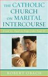 The Catholic Church on Marital Intercourse : From St. Paul to Pope John Paul II, Obach, Robert, 0739130870