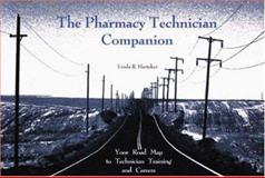 The Pharmacy Technician Companion : Your Road Map to Techinician Training and Careers, Harteker, Linda R., 0917330870