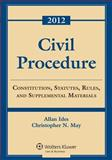 Civil Procedure : Constitution, Statutes, Rules, and Supplemental Materials 2012, Ides, Allen and May, Charles N., 1454810874