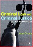 Criminal Law and Criminal Justice : An Introduction, Cross, Noel, 1847870872
