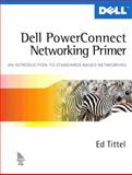 Dell PowerConnect Networking Primer : An Introduction to Standards-Based Networking, Tittel, Ed, 0131470876