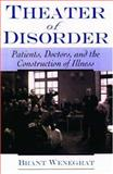 Theater of Disorder : Patients, Doctors, and the Construction of Illness, Wenegrat, Brant, 0195140877