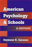 American Psychology and Schools : A Critique, Sarason, Seymour Bernard, 080774087X