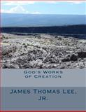 God's Works of Creation, James Lee, 149105087X