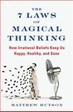The 7 Laws of Magical Thinking, Matthew Hutson, 1594630879