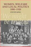 Women, Welfare and Local Politics 1880-1920 : 'We Might Be Trusted', King, Steven, 1845190874