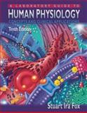 A Laboratory Guide to Human Physiology : Concepts and Clinical Applications, Fox, Stuart Ira and Thouin, Laurence G., 0072440872