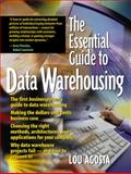 The Essential Guide to Data Warehousing, Agosta, Lou, 013085087X
