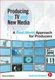 Producing for TV and New Media : A Real-World Approach for Producers, Kellison, Cathrine, 0240810872